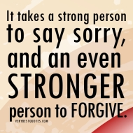 It-takes-a-strong-person-to-say-sorry-and-an-ever-stronger-person-to-forgive.forgiveness-quotes