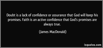 quote-doubt-is-a-lack-of-confidence-or-assurance-that-god-will-keep-his-promises-faith-is-an-active-james-macdonald-248798