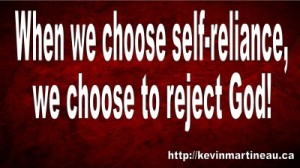 When-we-choose-self-reliance-we-choose-to-reject-God-e1344314141947
