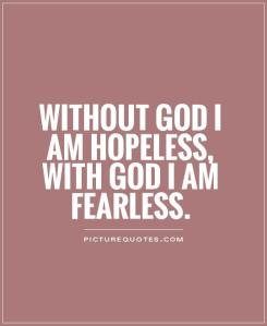 without-god-i-am-hopeless-with-god-i-am-fearless-quote-1